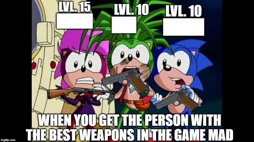 When you realize | LVL. 15████ WHEN YOU GET THE PERSON WITH THE BEST WEAPONS IN THE GAME MAD LVL. 10██▌ LVL. 10████ | image tagged in weapons,scared,when you realize | made w/ Imgflip meme maker