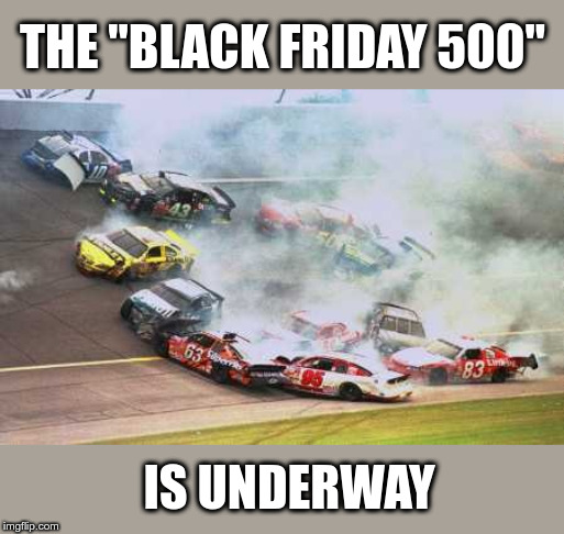"Because Race Car | THE ""BLACK FRIDAY 500"" IS UNDERWAY 