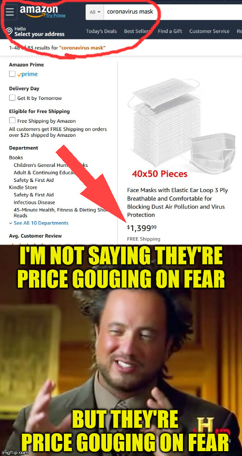 I'm Not Saying... |  I'M NOT SAYING THEY'RE PRICE GOUGING ON FEAR; BUT THEY'RE PRICE GOUGING ON FEAR | image tagged in memes,ancient aliens,i'm not saying i hate you,amazon,picard wtf,thanos what did it cost | made w/ Imgflip meme maker