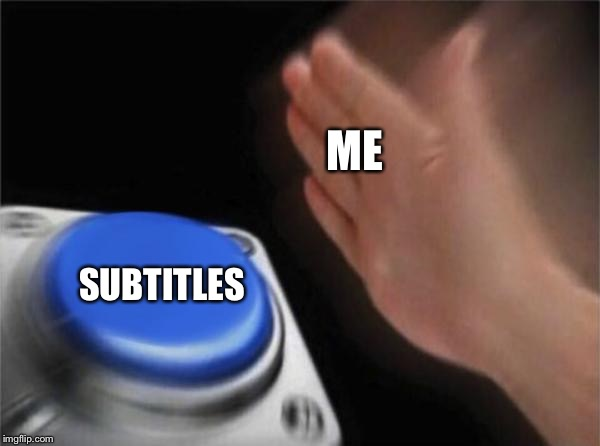 Blank Nut Button Meme | ME SUBTITLES | image tagged in memes,blank nut button | made w/ Imgflip meme maker