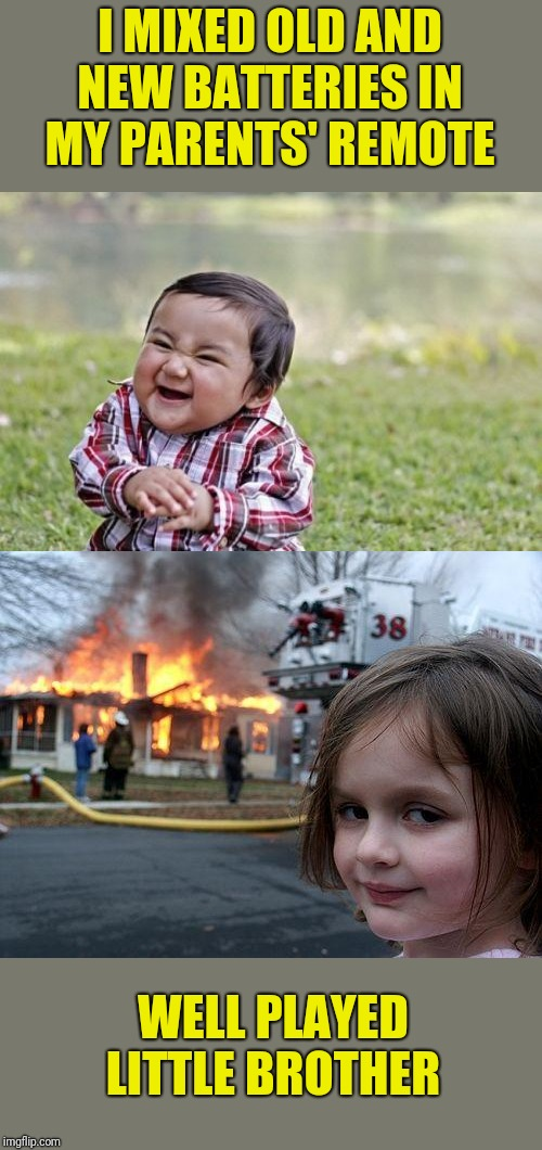 Does this ever actually happen? |  I MIXED OLD AND NEW BATTERIES IN MY PARENTS' REMOTE; WELL PLAYED LITTLE BROTHER | image tagged in memes,disaster girl,evil toddler,batteries,hazard | made w/ Imgflip meme maker