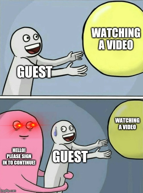 Running Away Balloon |  WATCHING A VIDEO; GUEST; WATCHING A VIDEO; HELLO! PLEASE SIGN IN TO CONTINUE! GUEST | image tagged in memes,running away balloon,sign in,guest | made w/ Imgflip meme maker