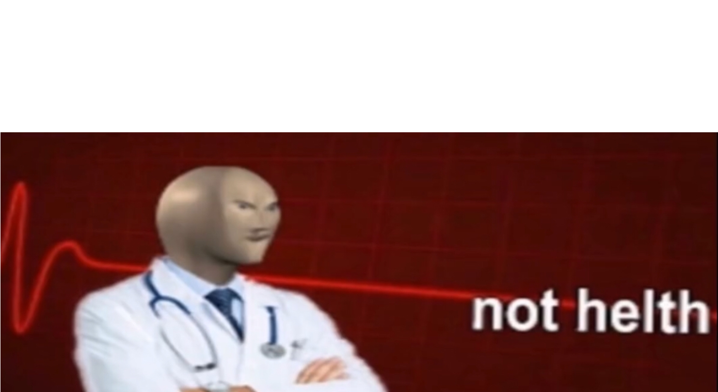Meme Man Not Helth Blank Template Imgflip