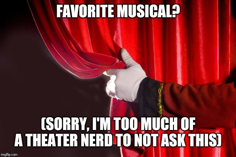 Mine's Beetlejuice and Hamilton! | FAVORITE MUSICAL? (SORRY, I'M TOO MUCH OF A THEATER NERD TO NOT ASK THIS) | image tagged in theater curtain | made w/ Imgflip meme maker