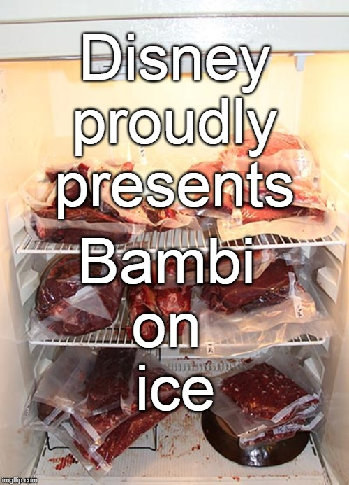Dark humor is like venison, it doesn't fit every taste. |  Disney proudly presents; Bambi  on  ice | image tagged in bambi,venison,disney on ice,disney,dark humor,memes | made w/ Imgflip meme maker