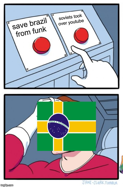soviets just tooking over or just save brazil from funk | save brazil from funk soviets took over youtube | image tagged in what i really do | made w/ Imgflip meme maker