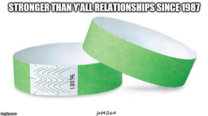 wrist band relationship | STRONGER THAN Y'ALL RELATIONSHIPS SINCE 1987 jat4264 | image tagged in strong,relationship,jat4264,wedemboys | made w/ Imgflip meme maker