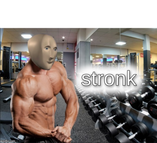 stronks | image tagged in stronks | made w/ Imgflip meme maker