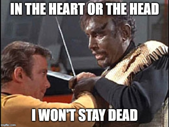 day of the dove | IN THE HEART OR THE HEAD I WON'T STAY DEAD | image tagged in star trek | made w/ Imgflip meme maker