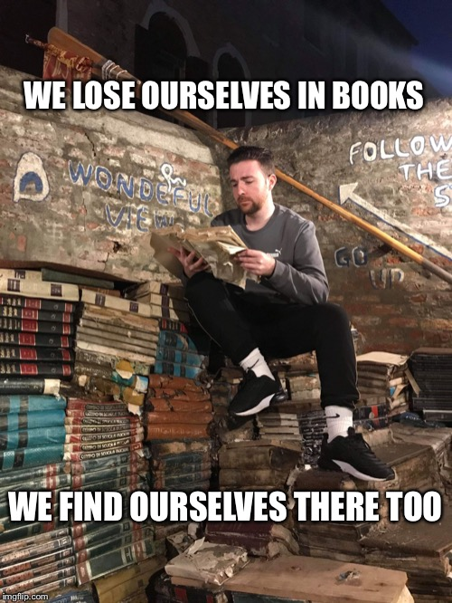We lose ourselves in books | WE LOSE OURSELVES IN BOOKS WE FIND OURSELVES THERE TOO | image tagged in we lose ourselves in books,books,reading,quotes | made w/ Imgflip meme maker