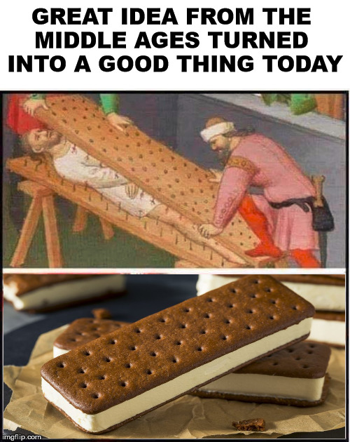 Glad we could turned it into a tasty treat. |  GREAT IDEA FROM THE  MIDDLE AGES TURNED  INTO A GOOD THING TODAY | image tagged in middle age,torture,ice cream | made w/ Imgflip meme maker