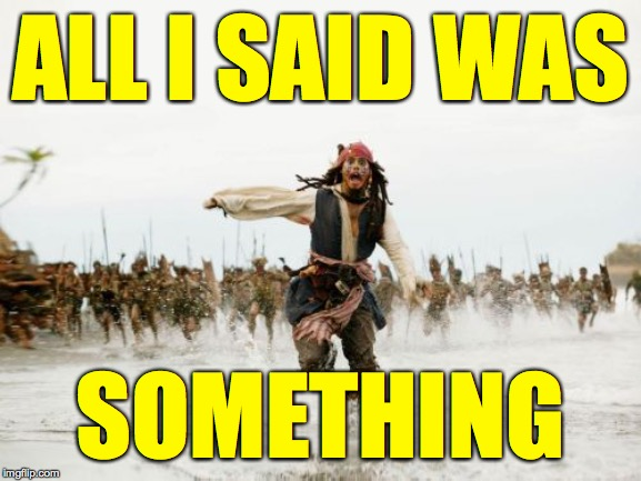 Jack Sparrow Being Chased by Trolls | ALL I SAID WAS SOMETHING | image tagged in memes,jack sparrow being chased,imgflip,trolls,so sensitive you are | made w/ Imgflip meme maker