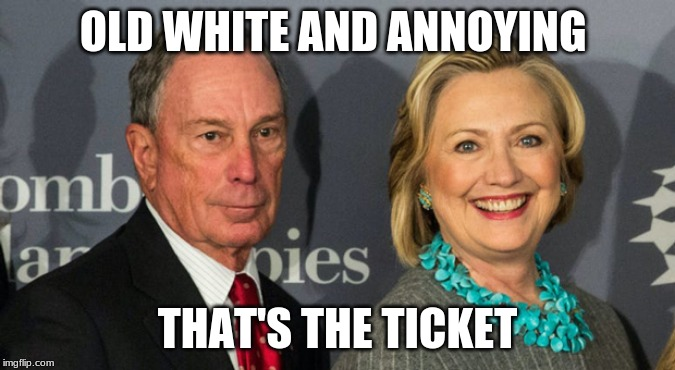 Two homeless drug addicts would make a more diverse team |  OLD WHITE AND ANNOYING; THAT'S THE TICKET | image tagged in bloomberg clinton,worst team in history,evil squared,demons,not worthy,human trash | made w/ Imgflip meme maker