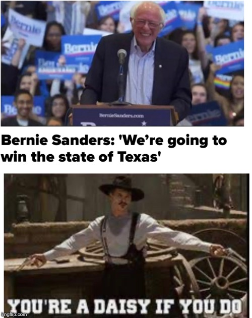 Bernie Sanders win Texas? Sure pal | image tagged in bernie sanders,tombstone,doc holliday | made w/ Imgflip meme maker