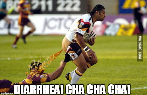 DIARRHEA! CHA CHA CHA! | image tagged in rugby,diarrhea | made w/ Imgflip meme maker