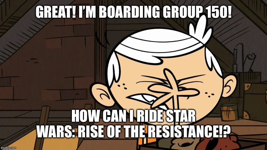 Lincoln Loud Facepalm |  GREAT! I'M BOARDING GROUP 150! HOW CAN I RIDE STAR WARS: RISE OF THE RESISTANCE!? | image tagged in lincoln loud facepalm,star wars,disneyland | made w/ Imgflip meme maker