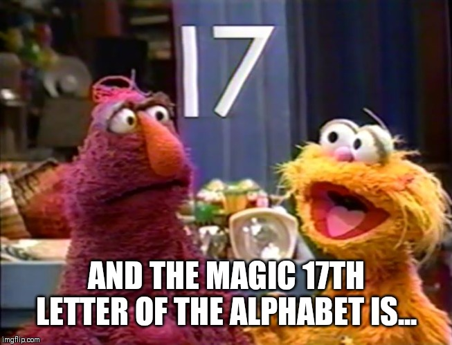 Noah set sail on what Special Day of the 2nd Month? Cue Genesis 7:11 | AND THE MAGIC 17TH LETTER OF THE ALPHABET IS... | image tagged in magic number 17,genesis,noah's ark,heroes of the storm,the muppets,the great awakening | made w/ Imgflip meme maker