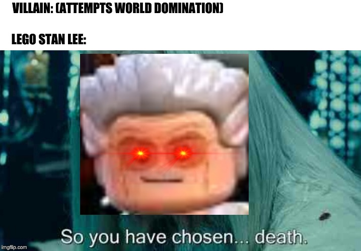 So you have chosen death | VILLAIN: (ATTEMPTS WORLD DOMINATION) LEGO STAN LEE: | image tagged in so you have chosen death | made w/ Imgflip meme maker