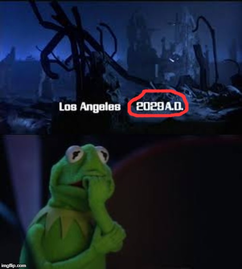 image tagged in funny,kermit the frog,end of the world,terminator | made w/ Imgflip meme maker