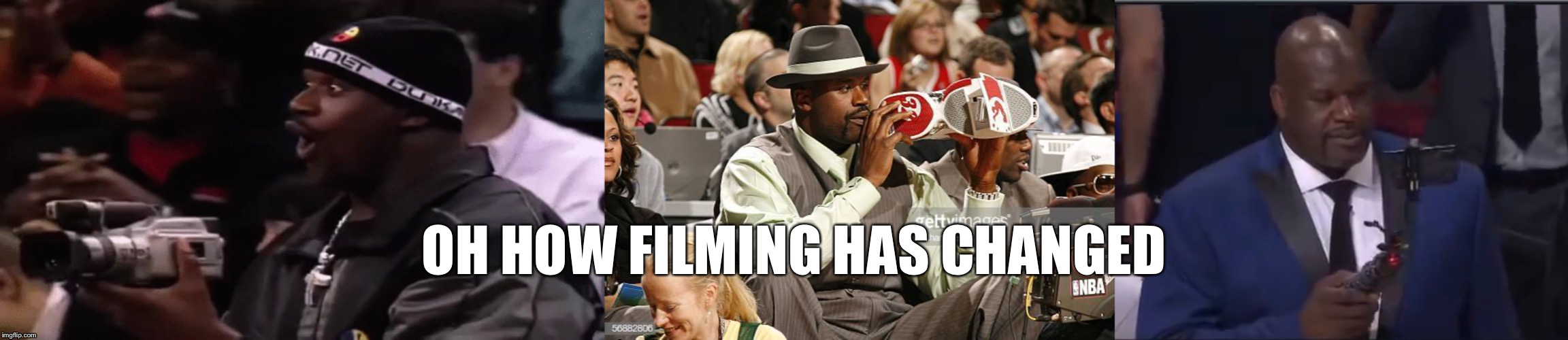 OH HOW FILMING HAS CHANGED | image tagged in shaq meme,camera,shaq camera | made w/ Imgflip meme maker