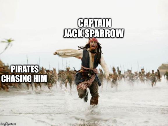 Jack Sparrow Being Chased | PIRATES CHASING HIM CAPTAIN JACK SPARROW | image tagged in memes,jack sparrow being chased | made w/ Imgflip meme maker
