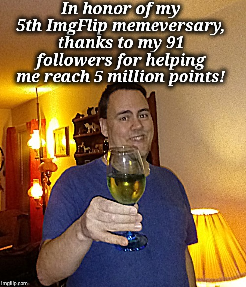 It's all about the numbers! |  In honor of my 5th ImgFlip memeversary, thanks to my 91 followers for helping me reach 5 million points! | image tagged in toast,thank you | made w/ Imgflip meme maker