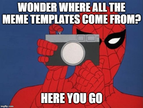 Spiderman Camera |  WONDER WHERE ALL THE MEME TEMPLATES COME FROM? HERE YOU GO | image tagged in memes,spiderman camera,spiderman | made w/ Imgflip meme maker
