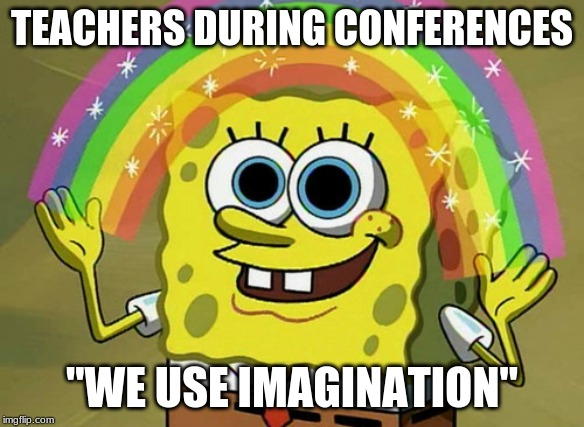 "Imagination Spongebob |  TEACHERS DURING CONFERENCES; ""WE USE IMAGINATION"" 