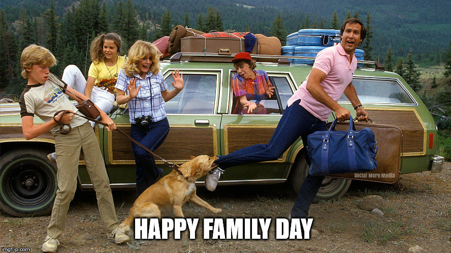 Family Day | HAPPY FAMILY DAY | image tagged in family day,national lampoon's vacation,ontario,long weekend | made w/ Imgflip meme maker
