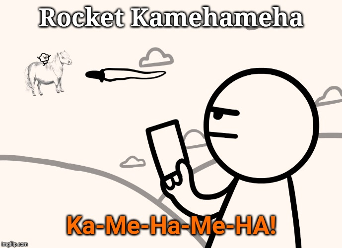 Shoot it down with Kamehameha |  Rocket Kamehameha; Ka-Me-Ha-Me-HA! | image tagged in asdfmovie man shoots magical pony with muffin,kamehameha,bang,rockets | made w/ Imgflip meme maker