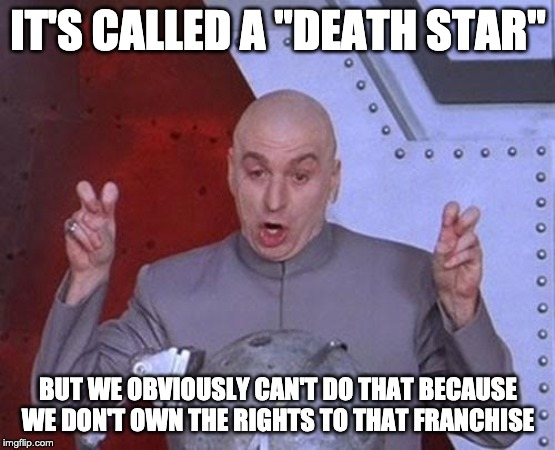 "Dr Evil Laser | IT'S CALLED A ""DEATH STAR"" BUT WE OBVIOUSLY CAN'T DO THAT BECAUSE WE DON'T OWN THE RIGHTS TO THAT FRANCHISE 