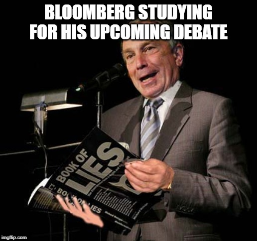 BLOOMBERG STUDYING FOR HIS UPCOMING DEBATE | image tagged in politics,political meme,mike bloomberg | made w/ Imgflip meme maker