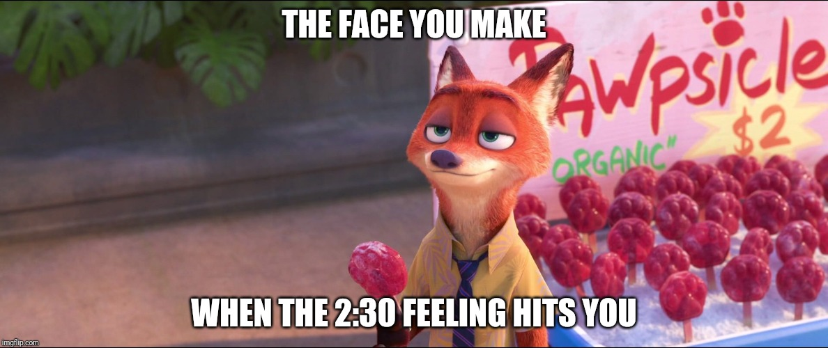 Nick's Slow Day |  THE FACE YOU MAKE; WHEN THE 2:30 FEELING HITS YOU | image tagged in nick wilde at work,zootopia,nick wilde,the face you make when,funny,memes | made w/ Imgflip meme maker