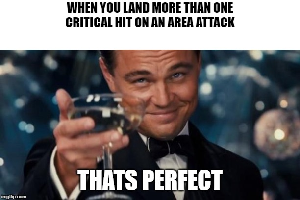 Landing more than one Critical Hit on an Area Attack (Prodigy Math Game) | WHEN YOU LAND MORE THAN ONE CRITICAL HIT ON AN AREA ATTACK THATS PERFECT | image tagged in memes,leonardo dicaprio cheers,prodigy,math,video games,games | made w/ Imgflip meme maker