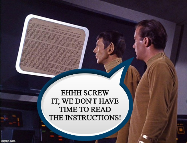 They Didn't Say There'd Be Reading |  EHHH SCREW IT, WE DON'T HAVE TIME TO READ THE INSTRUCTIONS! | image tagged in star trek | made w/ Imgflip meme maker