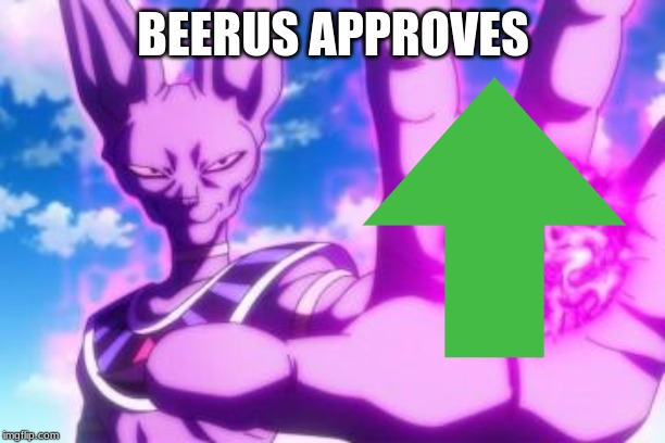 Beerus | BEERUS APPROVES | image tagged in beerus | made w/ Imgflip meme maker
