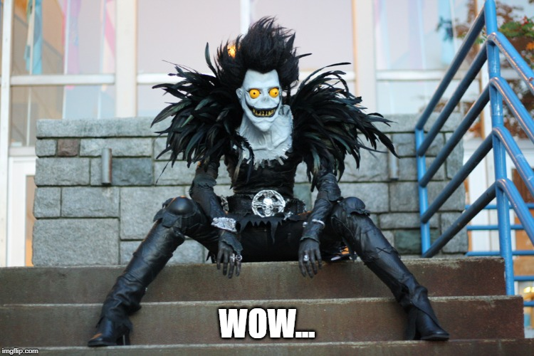 WOW... | image tagged in ryuk | made w/ Imgflip meme maker