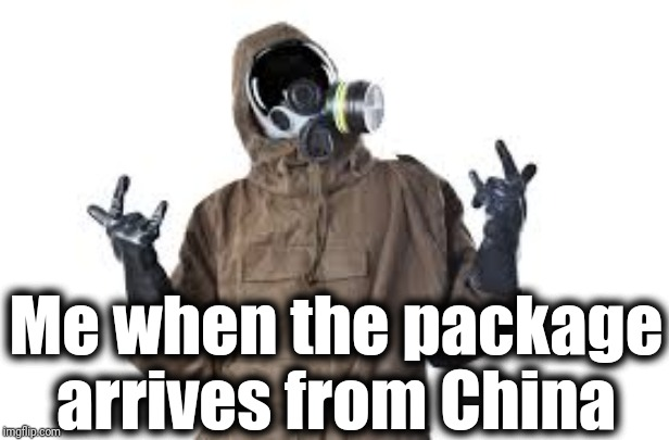 All this fuss over a frying pan I ordered from WISH.com lol |  Me when the package arrives from China | image tagged in hazmat suit,security,safety,caution | made w/ Imgflip meme maker