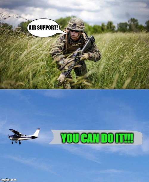 support is good |  AIR SUPPORT! YOU CAN DO IT!!! | image tagged in air support,funny | made w/ Imgflip meme maker
