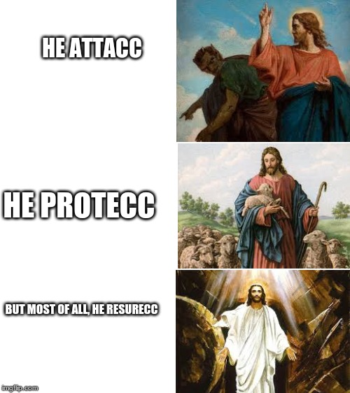 Jesus | HE ATTACC HE PROTECC BUT MOST OF ALL, HE RESURECC | image tagged in blank white template,jesus,he protec he attac but most importantly | made w/ Imgflip meme maker