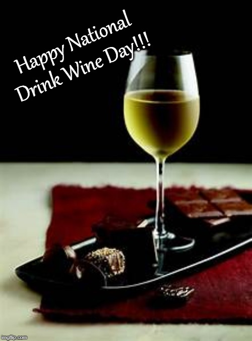Happy National Drink Wine Day!!! |  Happy National Drink Wine Day!!! | image tagged in wine,drink,day,happy | made w/ Imgflip meme maker
