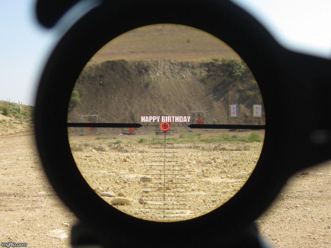 Happy Birthday Rifle Scope |  HAPPY BIRTHDAY | image tagged in rifle,sniper,happy birthday,guns,gun | made w/ Imgflip meme maker