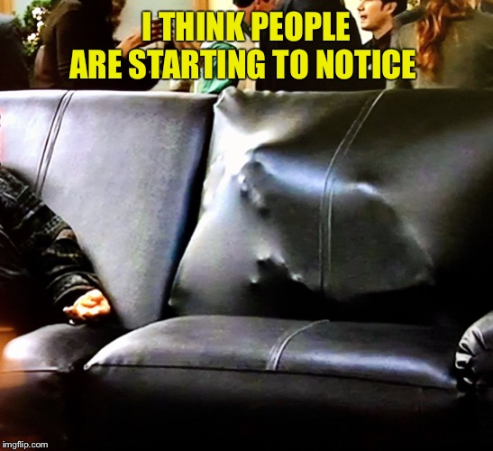 Couch man |  I THINK PEOPLE ARE STARTING TO NOTICE | image tagged in couch,memes,danny devito | made w/ Imgflip meme maker