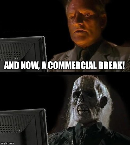 Thank God for Netflix! |  AND NOW, A COMMERCIAL BREAK! | image tagged in memes,ill just wait here,netflix,tv,commercials,funny memes | made w/ Imgflip meme maker