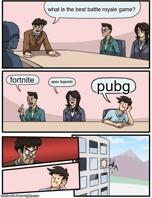 Boardroom Meeting Suggestion Meme |  what is the best battle royale game? fortnite; apex legends; pubg | image tagged in memes,boardroom meeting suggestion,fortnite,apex legends,pubg,battle royale | made w/ Imgflip meme maker