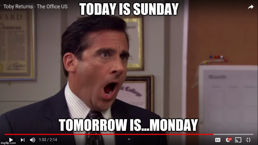 Noooooo! |  TODAY IS SUNDAY; TOMORROW IS...MONDAY | image tagged in theoffice | made w/ Imgflip meme maker