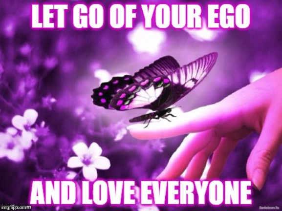 Having an ego leads you straight to Hell! | image tagged in egos,love | made w/ Imgflip meme maker