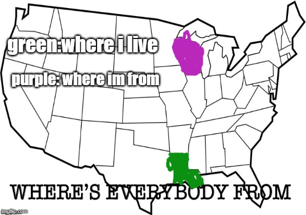 purple: where im from green:where i live | made w/ Imgflip meme maker