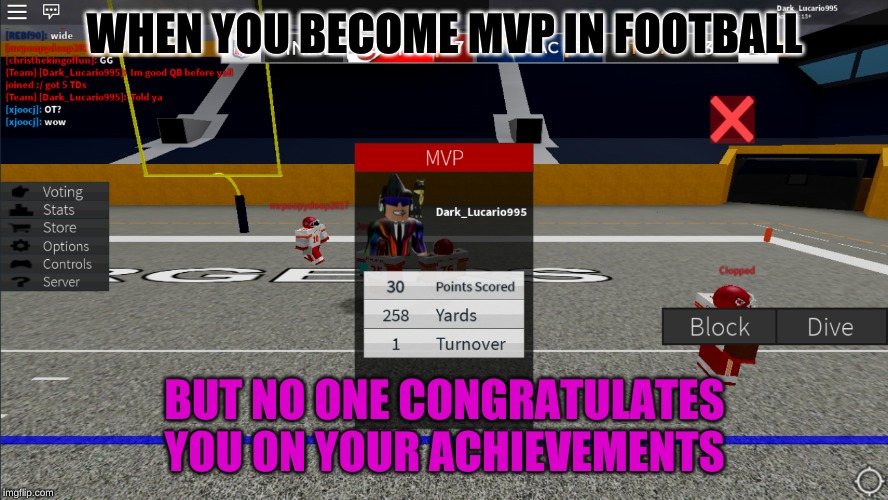 When you become MVP in Football |  WHEN YOU BECOME MVP IN FOOTBALL; BUT NO ONE CONGRATULATES YOU ON YOUR ACHIEVEMENTS | image tagged in nfl football | made w/ Imgflip meme maker