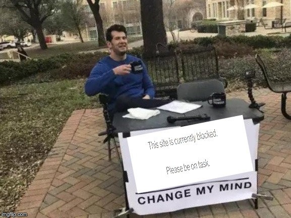 image tagged in memes,change my mind | made w/ Imgflip meme maker